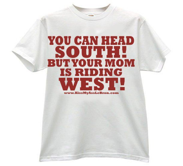 Shirt that reads 'You can head South, but your mom is riding West""