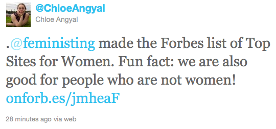 Tweet: @feministing made the Forbes list of top websites for women. Fun fact: we're also good for people who aren't women!