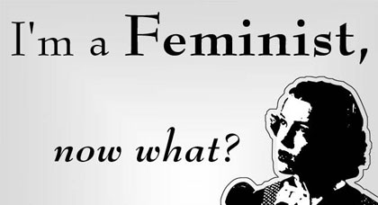 I'm a feminist now what?