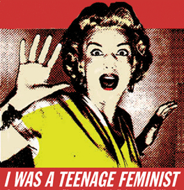 I was a teenage feminist
