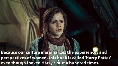 "Image of Hermione reads: Because our culture marginalizes the experiences and perspectives of women, this book is called ""Harry Potter"" even though I saved Harry's butt a hundred times."