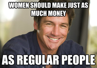 Women should make just as much money as regular people