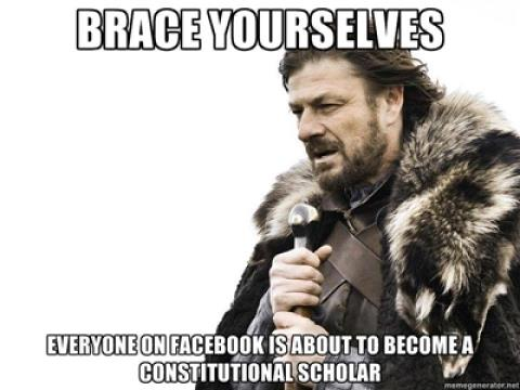Picture of Ned Stark. Text reads: BRACE YOURSELVES. EVERYONE ON FACEBOOK IS ABOUT TO BECOME A CONSTITUTIONAL SCHOLAR