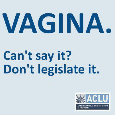 Vagina. Can't say it? Don't legislate it.