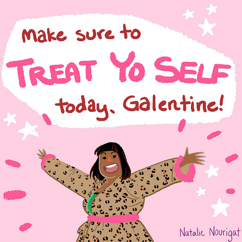 Make sure to treat yo self today, Galentine!