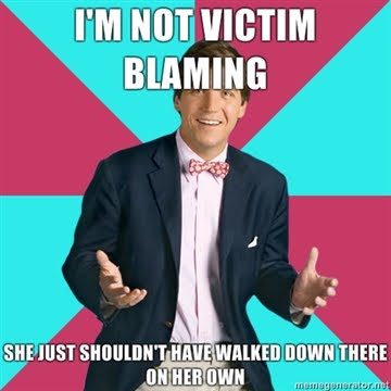 Im-not-victim-blaming-She-just-shouldnt-have-walked-down-there-on-her-own