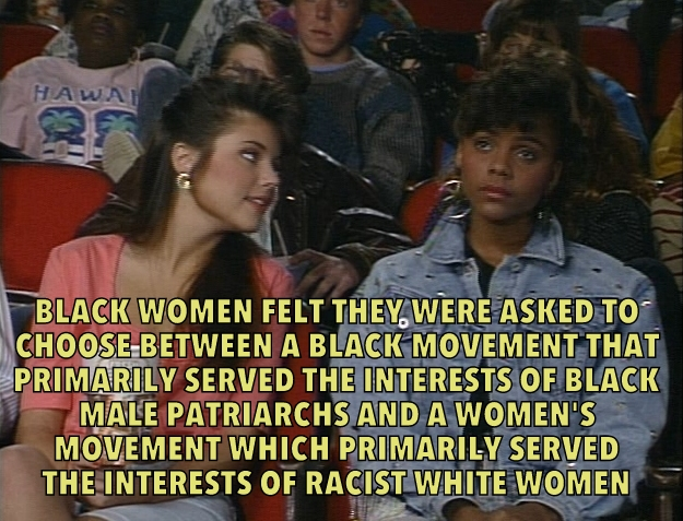 """Black women felt they were asked to chose between a black movement that primarily served the interests of black male patriarchs and a women's movement which primarily served the interests of racist white women."