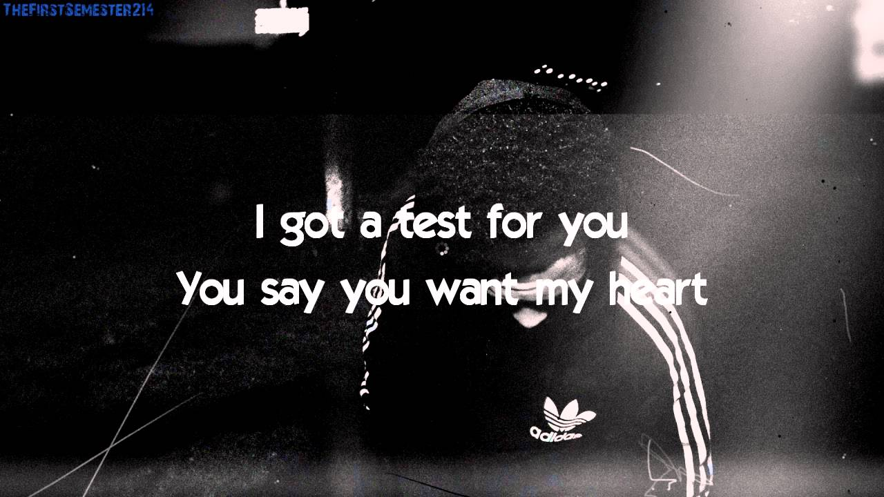 I got a test for you/You say you want my heart