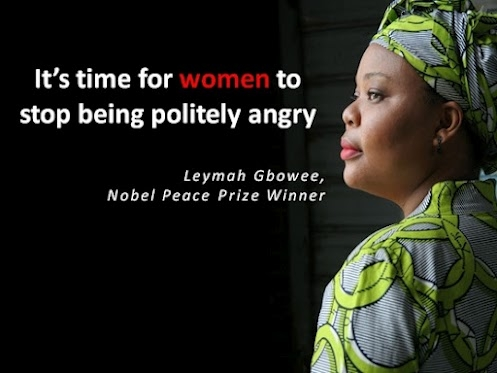 It's time for women to stop being politely angry - Leymah Gbowee, Nobel Peace Prize Winner