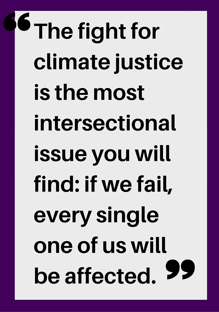 The fight for climate justice is the most intersectional issue you will find_ if we fail, every single one of us will be affected.-3