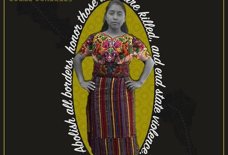 "Image of Claudia Gonzalez with the text ""Abolish all borders, honor those who are killed, and end state violence"""